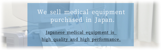We sell medial equipment purchased in Japan